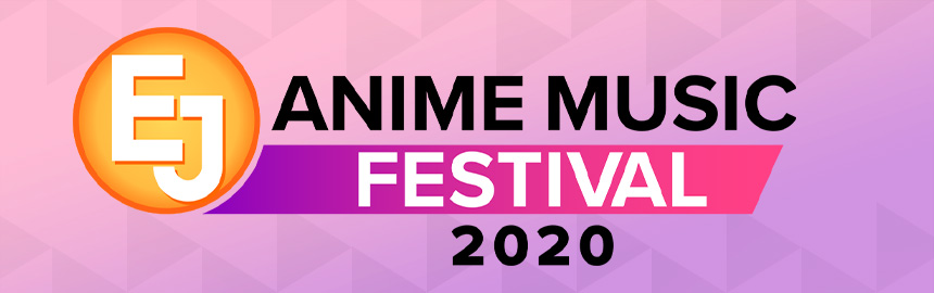 EJ ANIME MUSIC FESTIVAL 2020